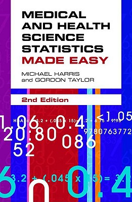 Medical and Health Science Statistics Made Easy By Harris, Michael/ Taylor, Gordon